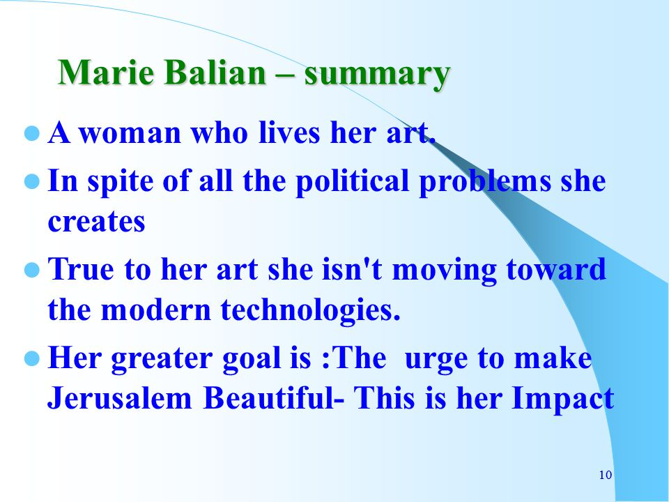 10 Marie Balian – summary A woman who lives her art. In spite of all the political problems she creates True to her art she isn't moving toward the mo
