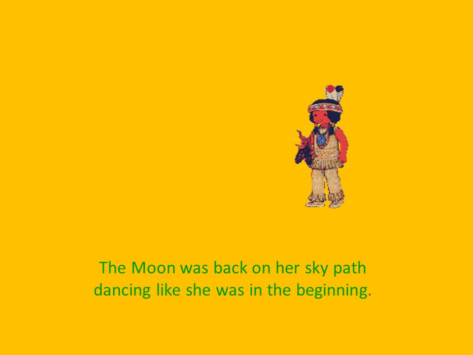 When the women were done dancing they gave Moon a necklace and two bells so she would not forget them.