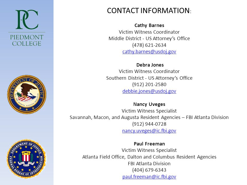 CONTACT INFORMATION : Cathy Barnes Victim Witness Coordinator Middle District - US Attorney's Office (478) 621-2634 cathy.barnes@usdoj.gov Debra Jones