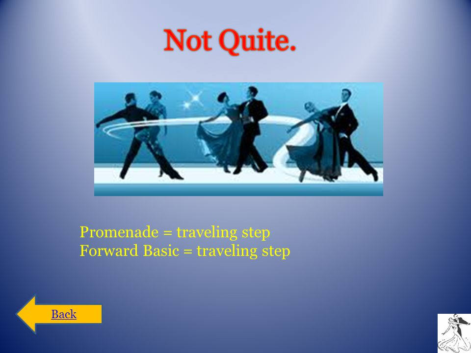 Promenade = traveling step Forward Basic = traveling step Back