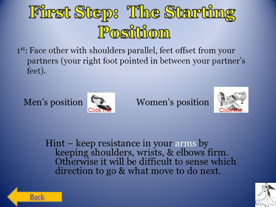 1 st : Face other with shoulders parallel, feet offset from your partners (your right foot pointed in between your partner's feet).