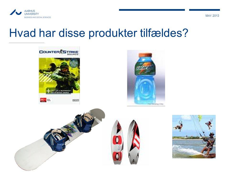 MAY 2013 Hvad har disse produkter tilfældes