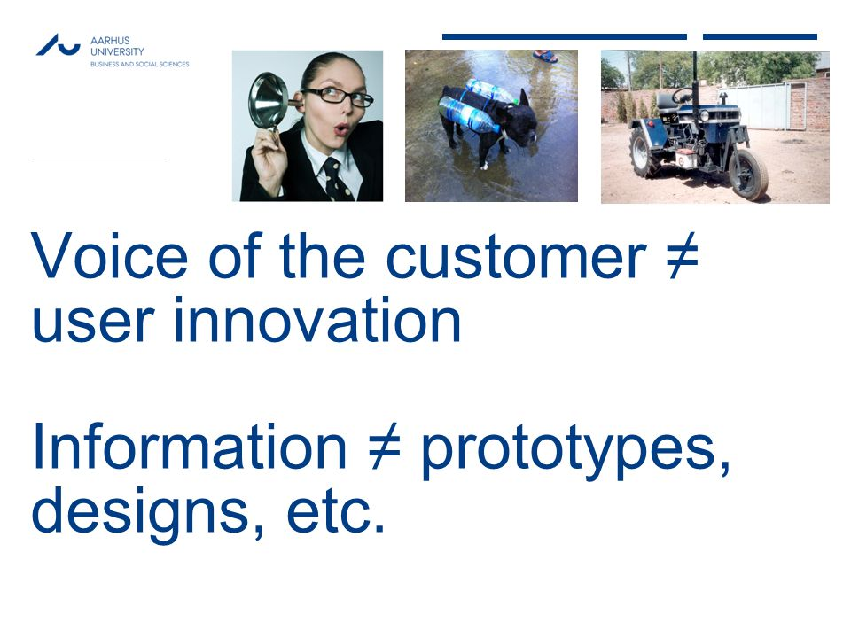 MAY 2013 Voice of the customer ≠ user innovation Information ≠ prototypes, designs, etc.