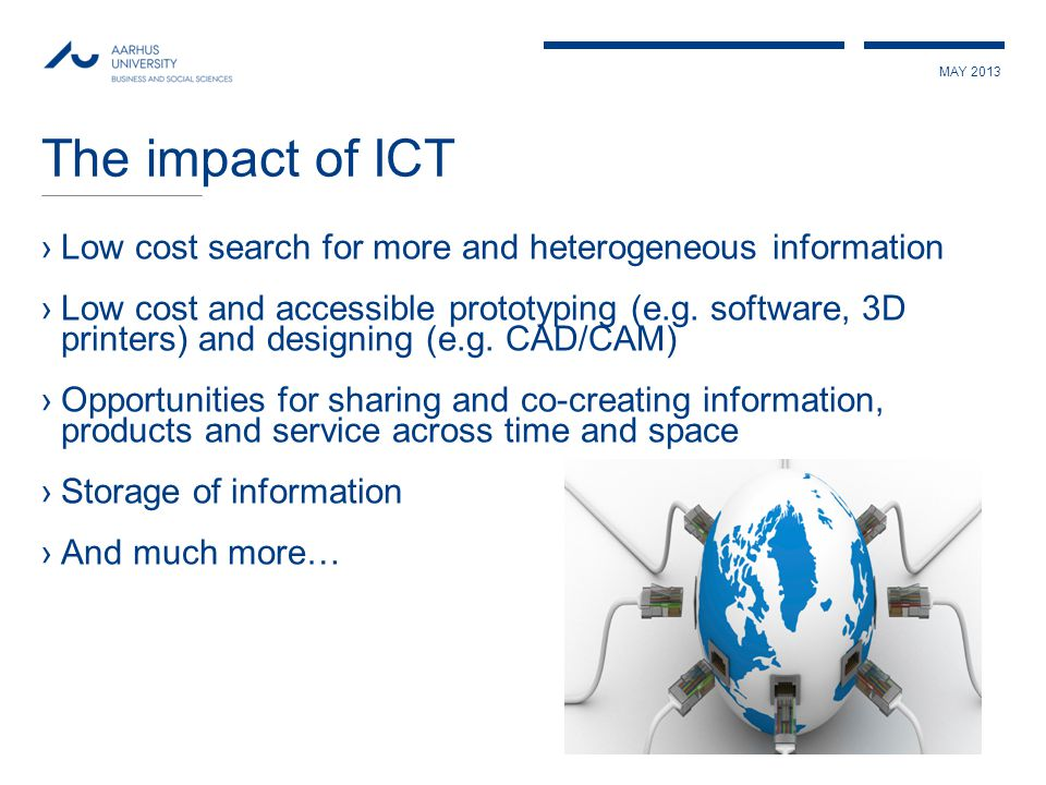 MAY 2013 The impact of ICT ›Low cost search for more and heterogeneous information ›Low cost and accessible prototyping (e.g.