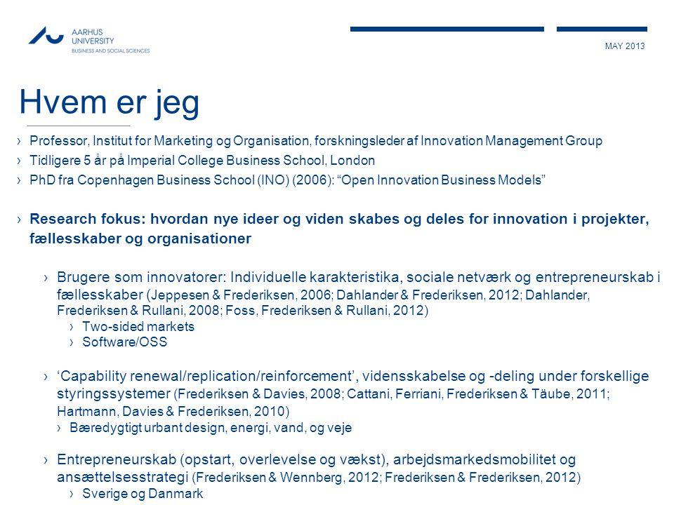 MAY 2013 Hvem er jeg ›Professor, Institut for Marketing og Organisation, forskningsleder af Innovation Management Group ›Tidligere 5 år på Imperial Co