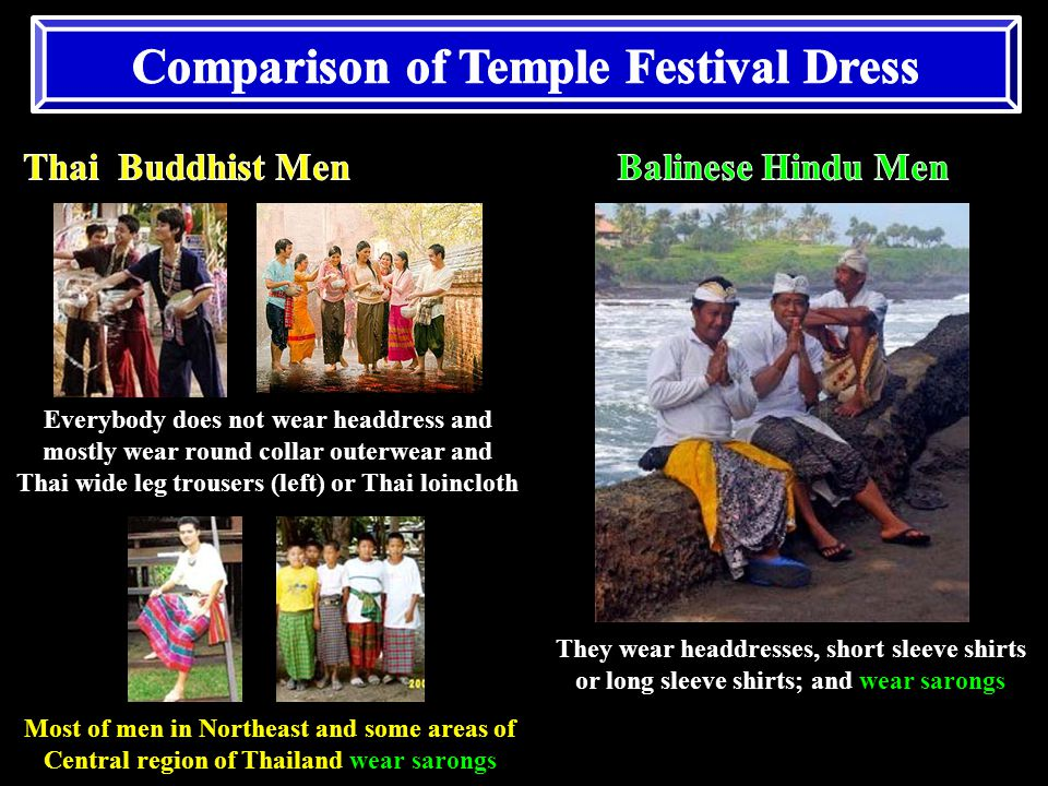 Everybody does not wear headdress and mostly wear round collar outerwear and Thai wide leg trousers (left) or Thai loincloth Most of men in Northeast and some areas of Central region of Thailand wear sarongs They wear headdresses, short sleeve shirts or long sleeve shirts; and wear sarongs