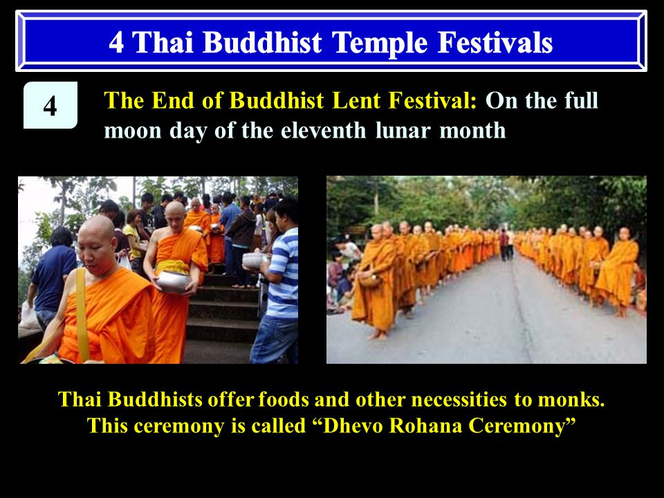 4 The End of Buddhist Lent Festival: On the full moon day of the eleventh lunar month Thai Buddhists offer foods and other necessities to monks.