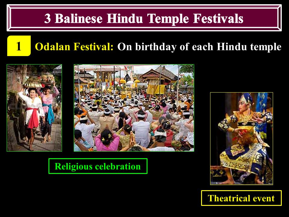 1 Odalan Festival: On birthday of each Hindu temple Religious celebration Theatrical event