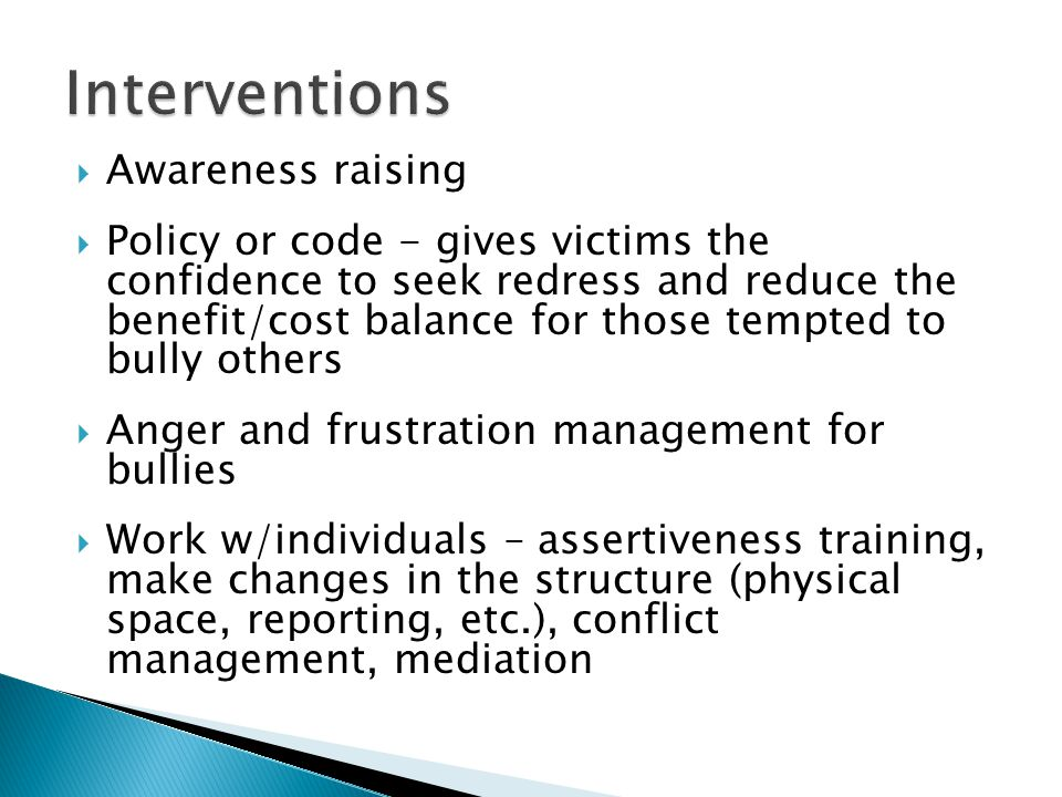  Awareness raising  Policy or code - gives victims the confidence to seek redress and reduce the benefit/cost balance for those tempted to bully oth