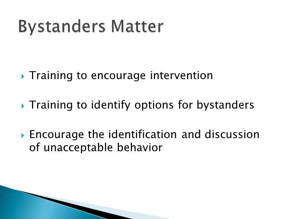  Training to encourage intervention  Training to identify options for bystanders  Encourage the identification and discussion of unacceptable behav