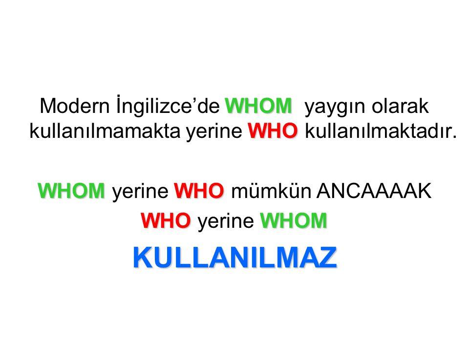 WHOM WHO Modern İngilizce'de WHOM yaygın olarak kullanılmamakta yerine WHO kullanılmaktadır. WHOMWHO WHOM yerine WHO mümkün ANCAAAAK WHOWHOM WHO yerin