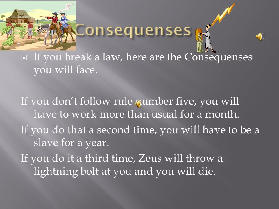  If you break a law, here are the Consequenses you will face.