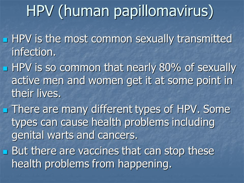 HPV (human papillomavirus) HPV is the most common sexually transmitted infection.
