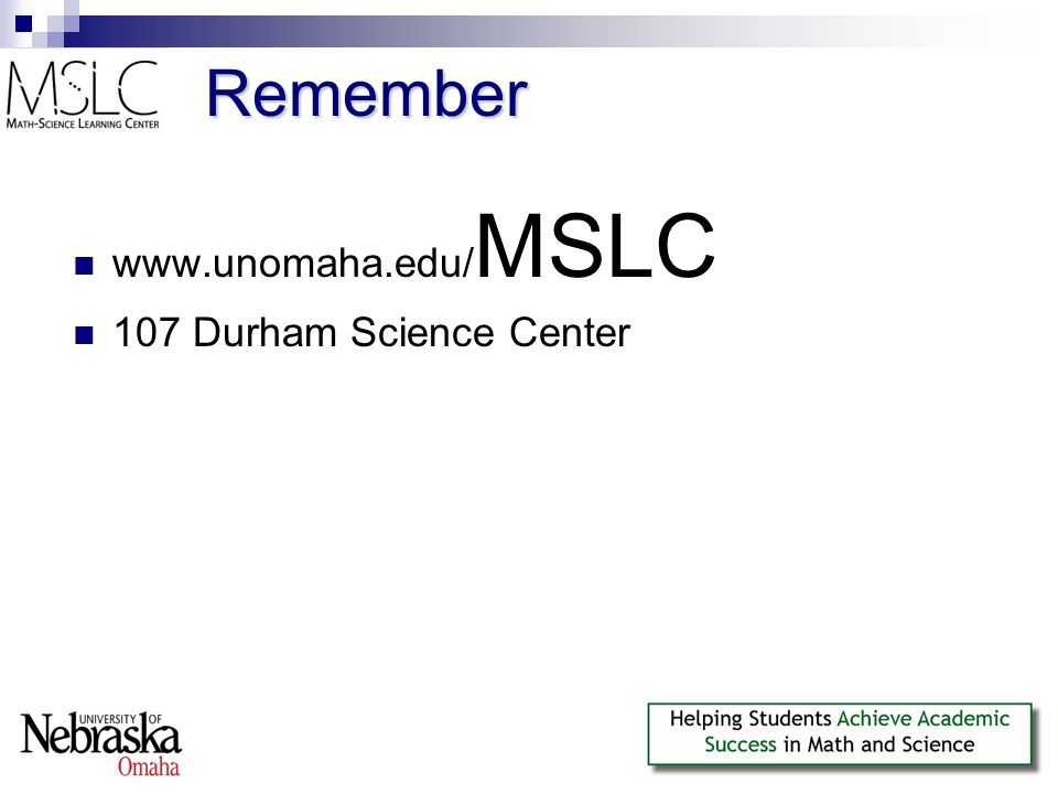 Remember www.unomaha.edu/ MSLC 107 Durham Science Center