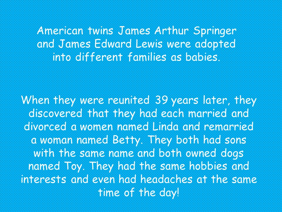 American twins James Arthur Springer and James Edward Lewis were adopted into different families as babies. When they were reunited 39 years later, th