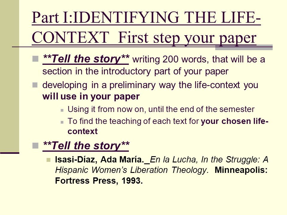 Part I:IDENTIFYING THE LIFE- CONTEXT First step your paper **Tell the story** writing 200 words, that will be a section in the introductory part of yo