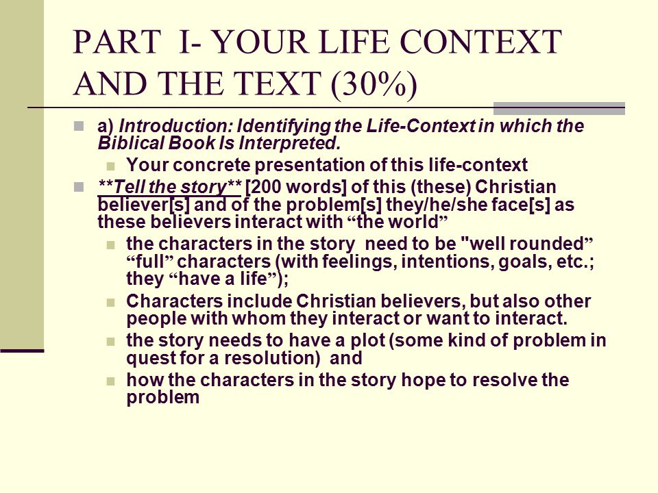 PART I- YOUR LIFE CONTEXT AND THE TEXT (30%) a) Introduction: Identifying the Life-Context in which the Biblical Book Is Interpreted. Your concrete pr