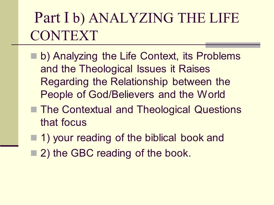 Part I b) ANALYZING THE LIFE CONTEXT b) Analyzing the Life Context, its Problems and the Theological Issues it Raises Regarding the Relationship betwe