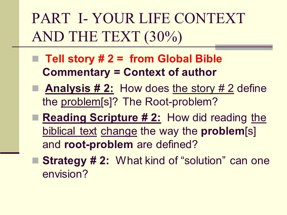 PART I- YOUR LIFE CONTEXT AND THE TEXT (30%) Tell story # 2 = from Global Bible Commentary = Context of author Analysis # 2: How does the story # 2 de