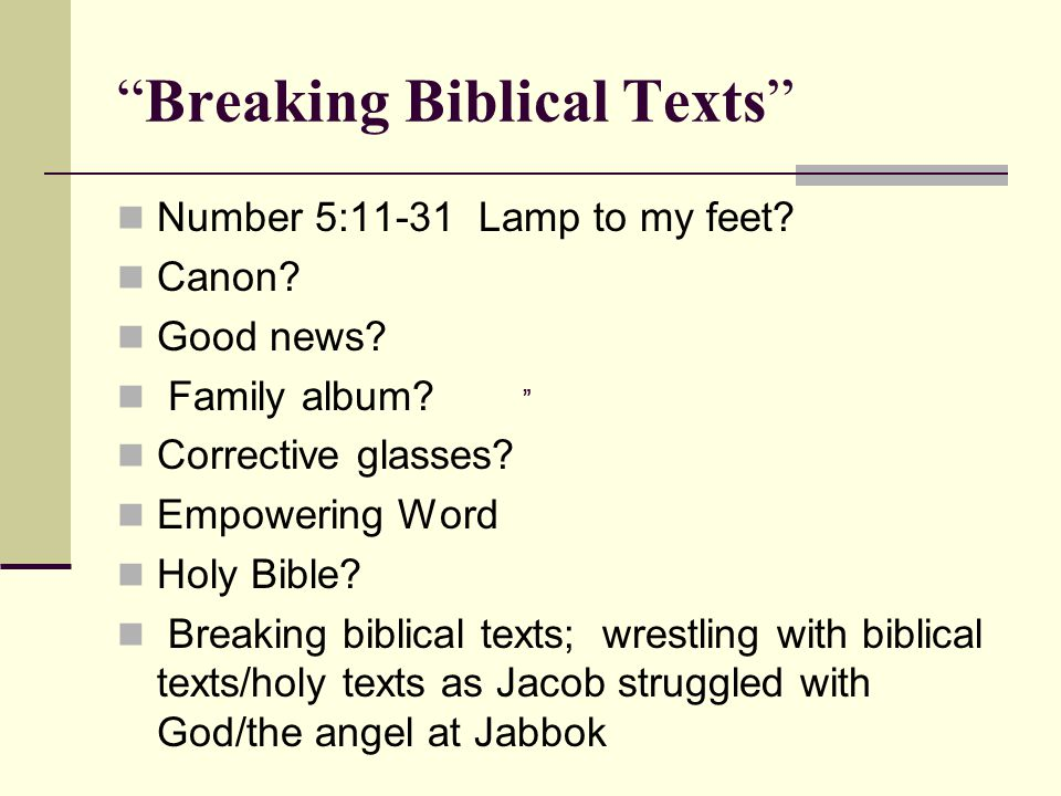 """Breaking Biblical Texts"" Number 5:11-31 Lamp to my feet? Canon? Good news? Family album? Corrective glasses? Empowering Word Holy Bible? Breaking bib"