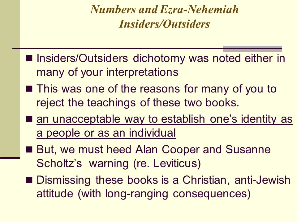 Numbers and Ezra-Nehemiah Insiders/Outsiders Insiders/Outsiders dichotomy was noted either in many of your interpretations This was one of the reasons