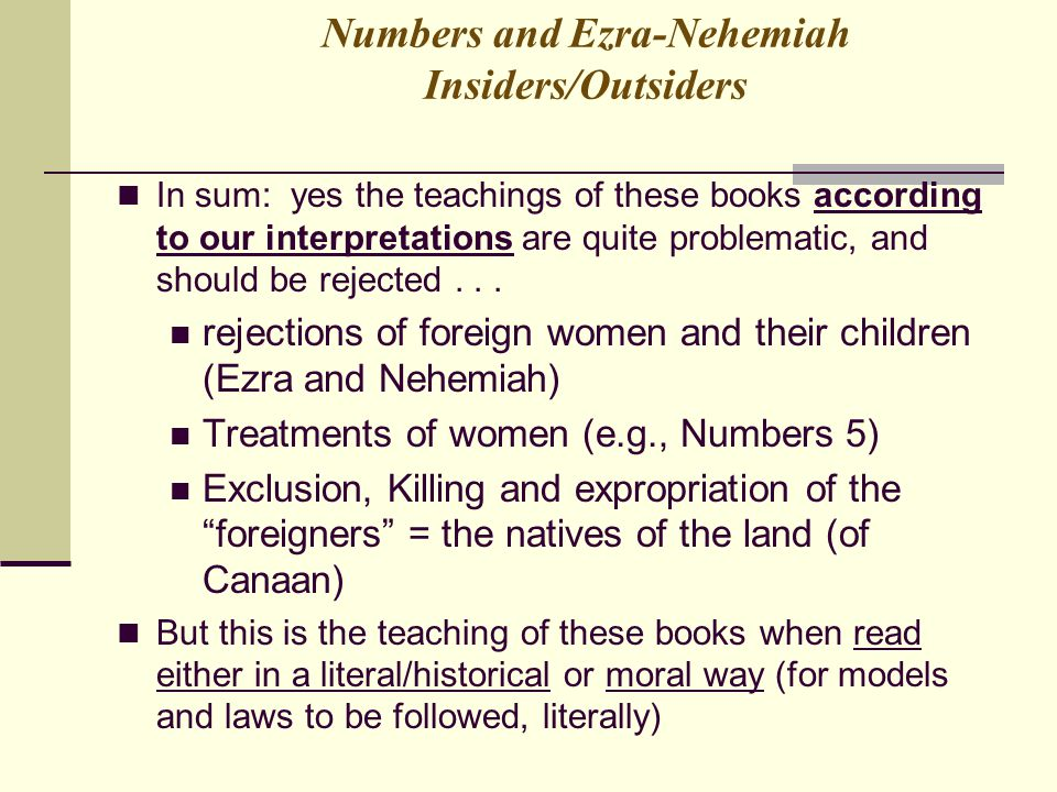 Numbers and Ezra-Nehemiah Insiders/Outsiders In sum: yes the teachings of these books according to our interpretations are quite problematic, and shou