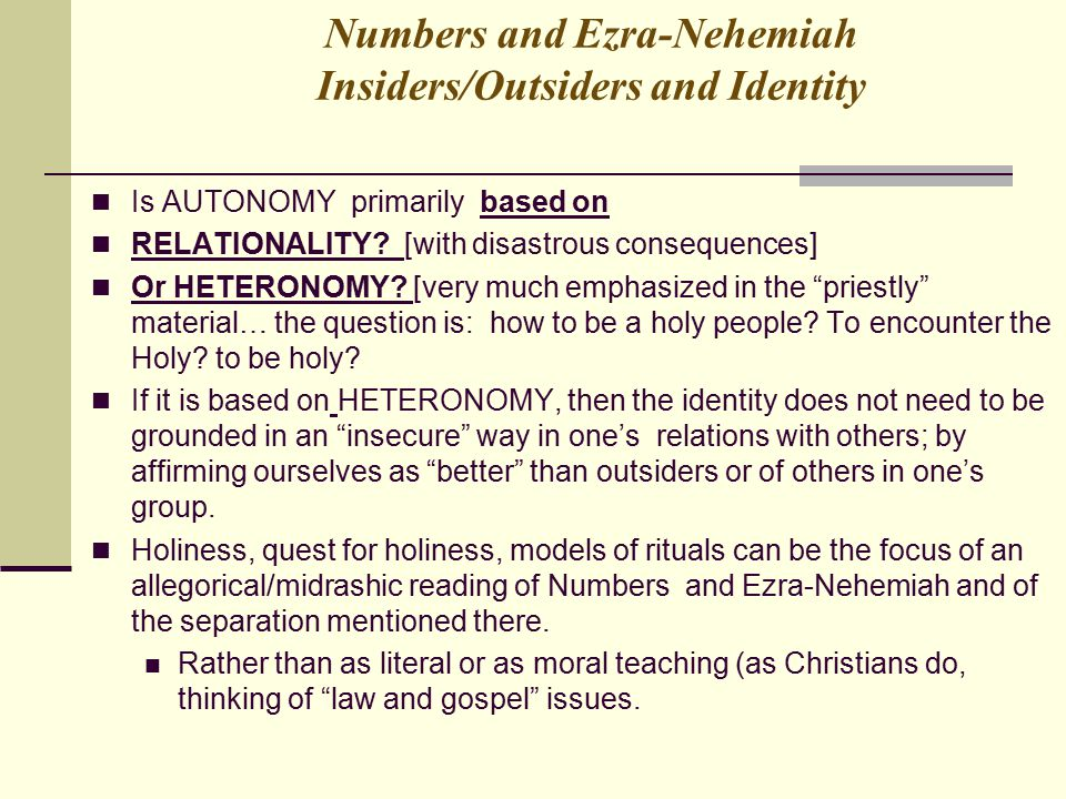 Numbers and Ezra-Nehemiah Insiders/Outsiders and Identity Is AUTONOMY primarily based on RELATIONALITY? [with disastrous consequences] Or HETERONOMY?