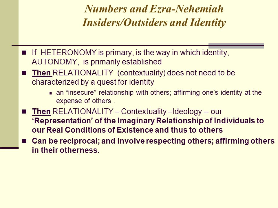 Numbers and Ezra-Nehemiah Insiders/Outsiders and Identity If HETERONOMY is primary, is the way in which identity, AUTONOMY, is primarily established T
