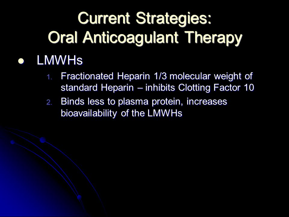 Current Strategies: Oral Anticoagulant Therapy LMWHs LMWHs 1.