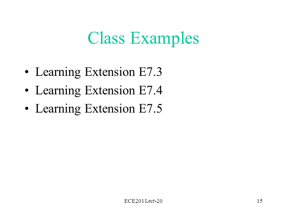 ECE201 Lect-2015 Class Examples Learning Extension E7.3 Learning Extension E7.4 Learning Extension E7.5
