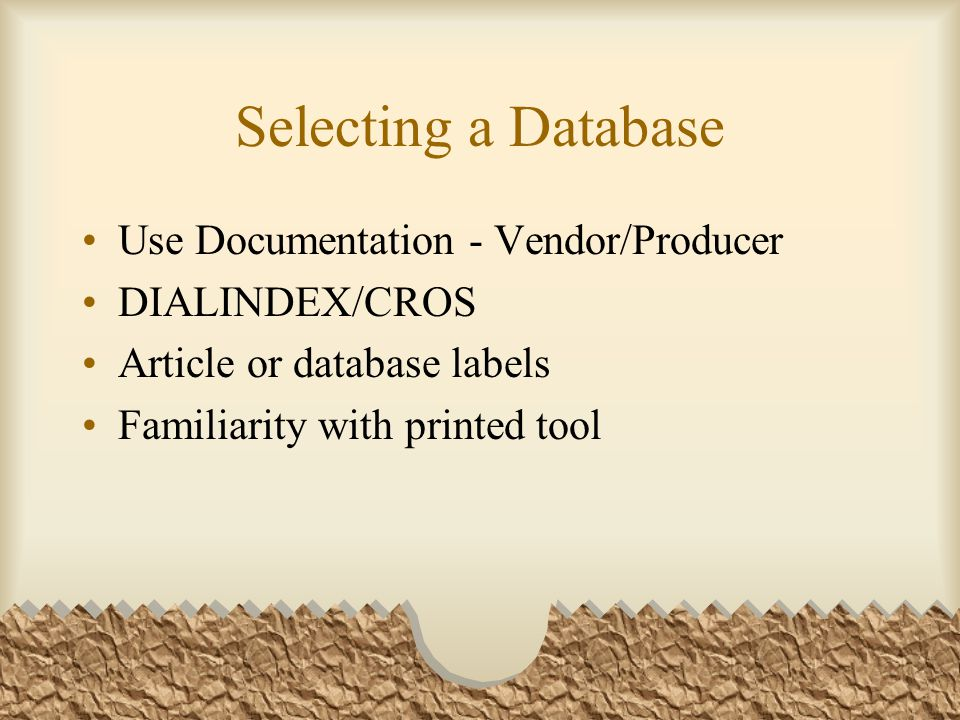Selecting a Database Use Documentation - Vendor/Producer DIALINDEX/CROS Article or database labels Familiarity with printed tool