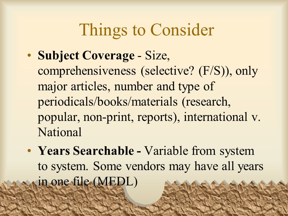 Things to Consider Subject Coverage - Size, comprehensiveness (selective.