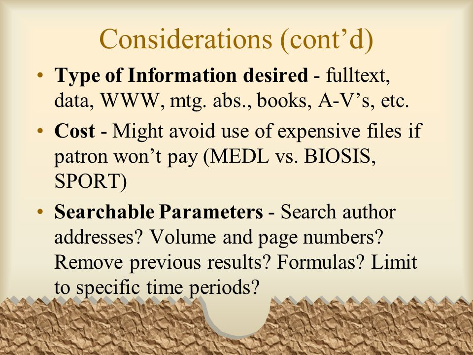 Considerations (cont'd) Type of Information desired - fulltext, data, WWW, mtg.