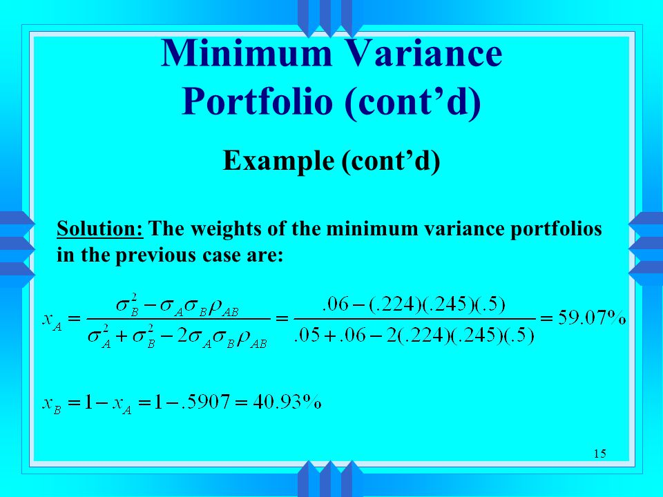 15 Minimum Variance Portfolio (cont'd) Example (cont'd) Solution: The weights of the minimum variance portfolios in the previous case are: