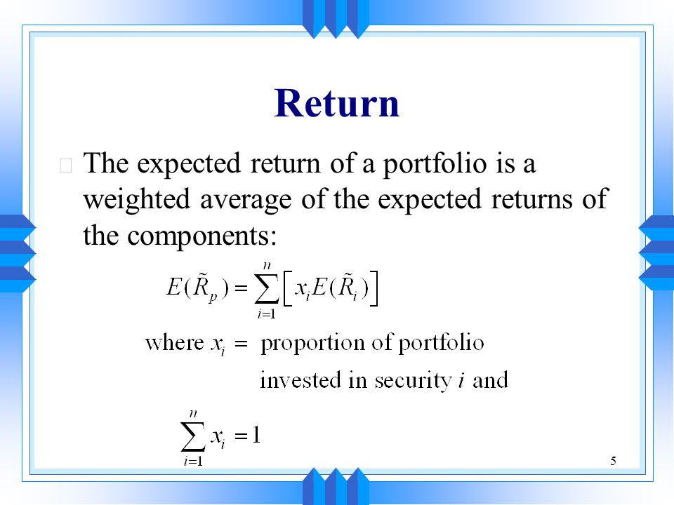 5 Return u The expected return of a portfolio is a weighted average of the expected returns of the components: