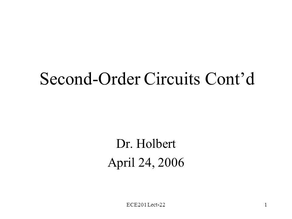 ECE201 Lect-221 Second-Order Circuits Cont'd Dr. Holbert April 24, 2006