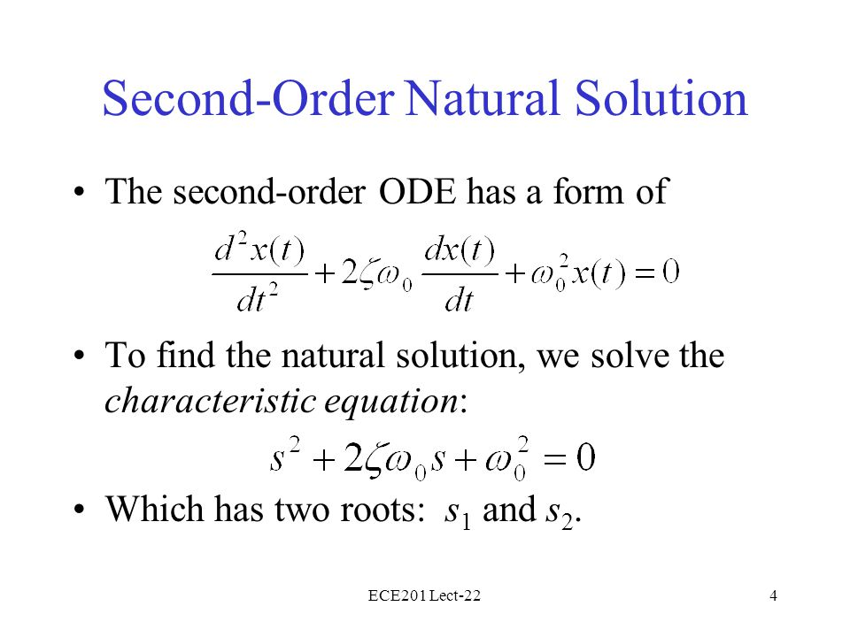 ECE201 Lect-224 The second-order ODE has a form of To find the natural solution, we solve the characteristic equation: Which has two roots: s 1 and s 2.