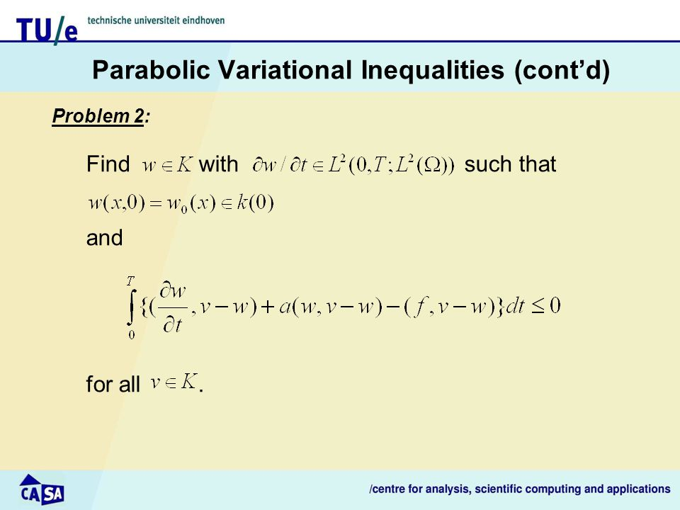 Parabolic Variational Inequalities (cont'd) Problem 2: Find with such that and for all.