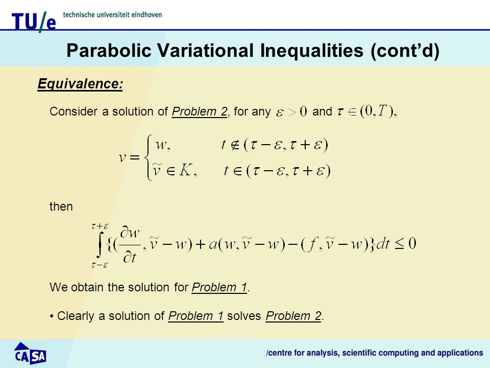 Parabolic Variational Inequalities (cont'd) Equivalence: then Consider a solution of Problem 2, for any and We obtain the solution for Problem 1. Clea