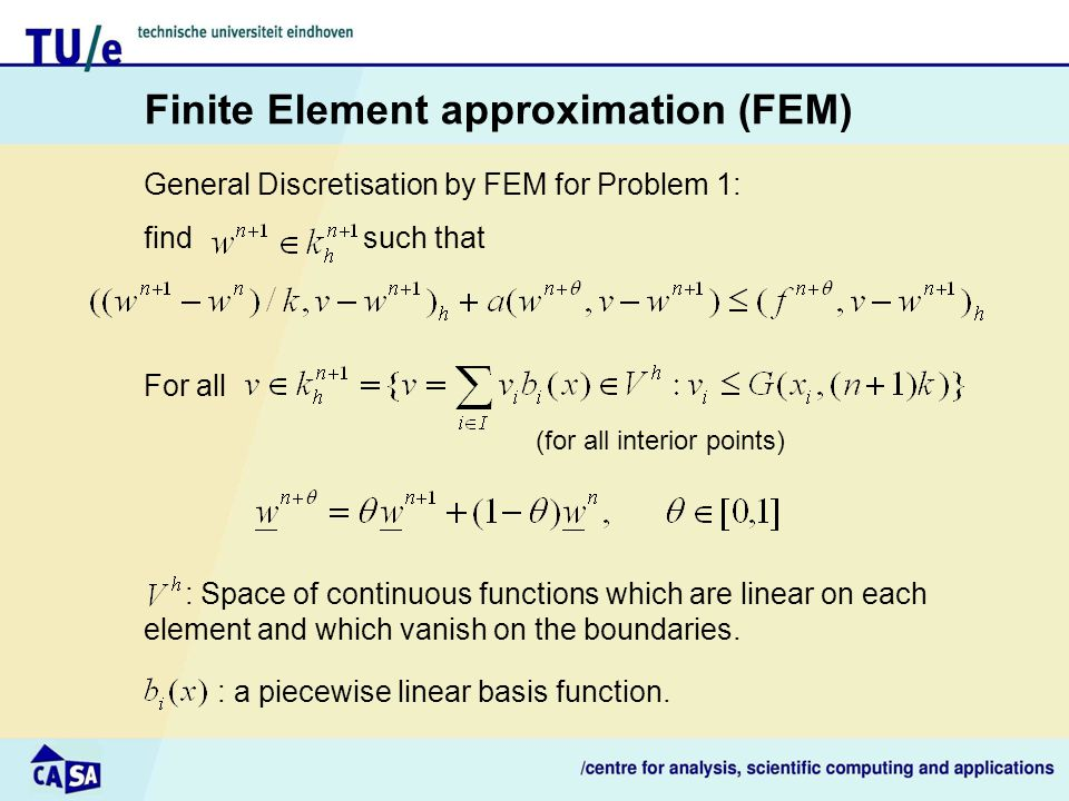 Finite Element approximation (FEM) : Space of continuous functions which are linear on each element and which vanish on the boundaries.