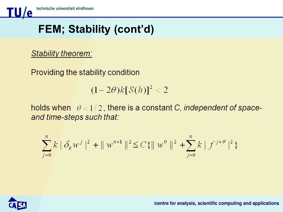 FEM; Stability (cont'd) Stability theorem: Providing the stability condition holds when, there is a constant C, independent of space- and time-steps s
