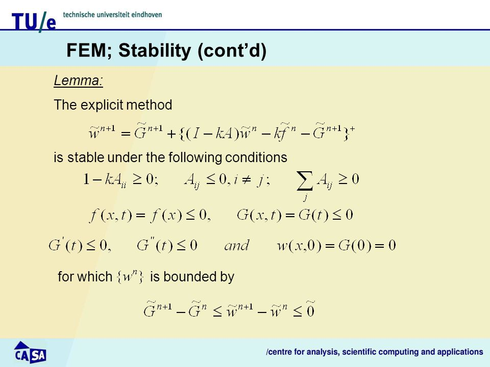 FEM; Stability (cont'd) Lemma: is stable under the following conditions The explicit method for which is bounded by