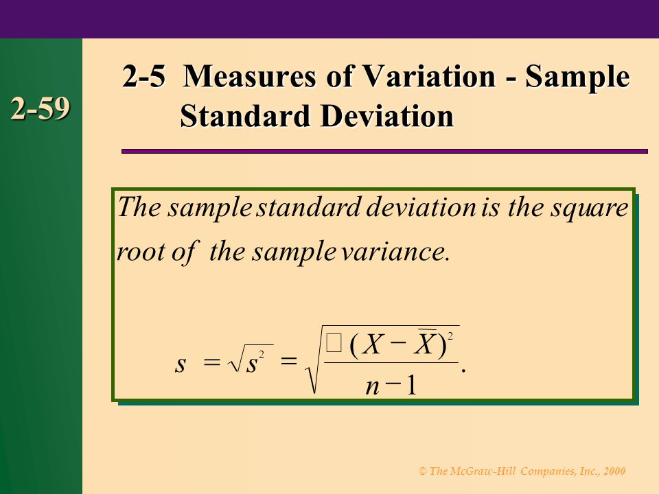 © The McGraw-Hill Companies, Inc., 2000 2-59 2-5 Measures of Variation - Sample Standard Deviation The sample standarddeviationis the square root of the samplevariance.