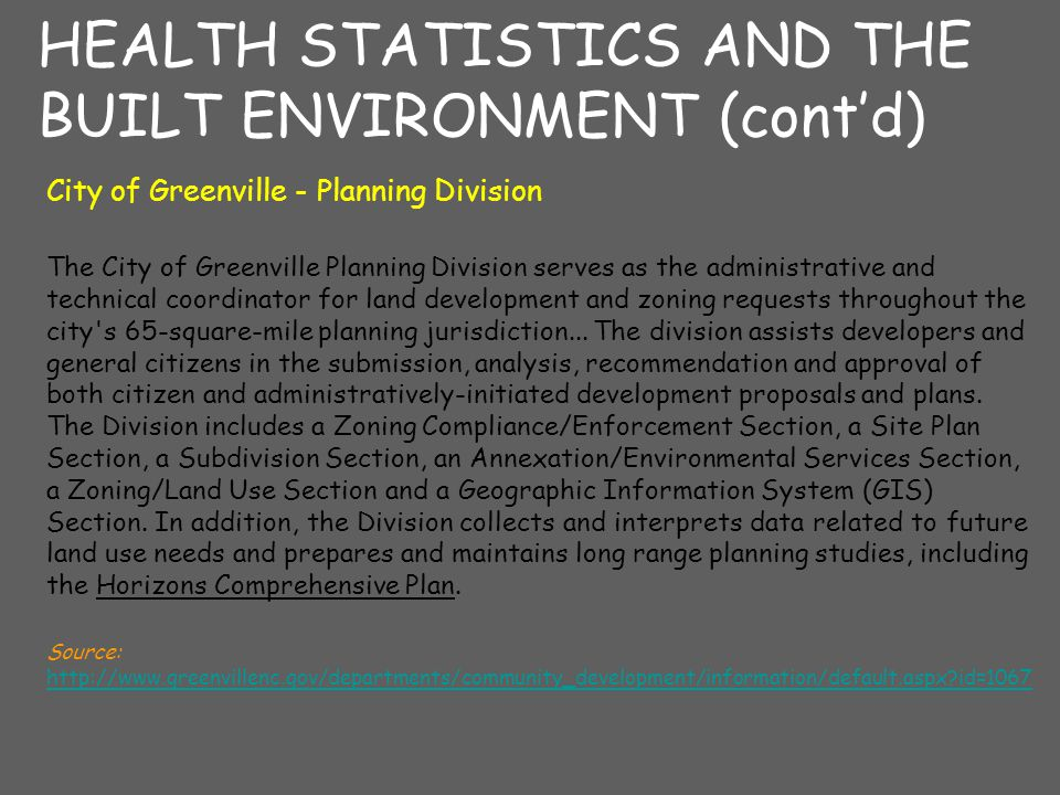 HEALTH STATISTICS AND THE BUILT ENVIRONMENT (cont'd) City of Greenville - Planning Division The City of Greenville Planning Division serves as the administrative and technical coordinator for land development and zoning requests throughout the city s 65-square-mile planning jurisdiction...