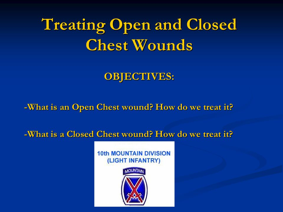 Treating Open and Closed Chest Wounds OBJECTIVES: -What is an Open Chest wound.
