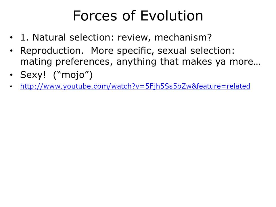 Forces of Evolution 1.Natural selection: review, mechanism.
