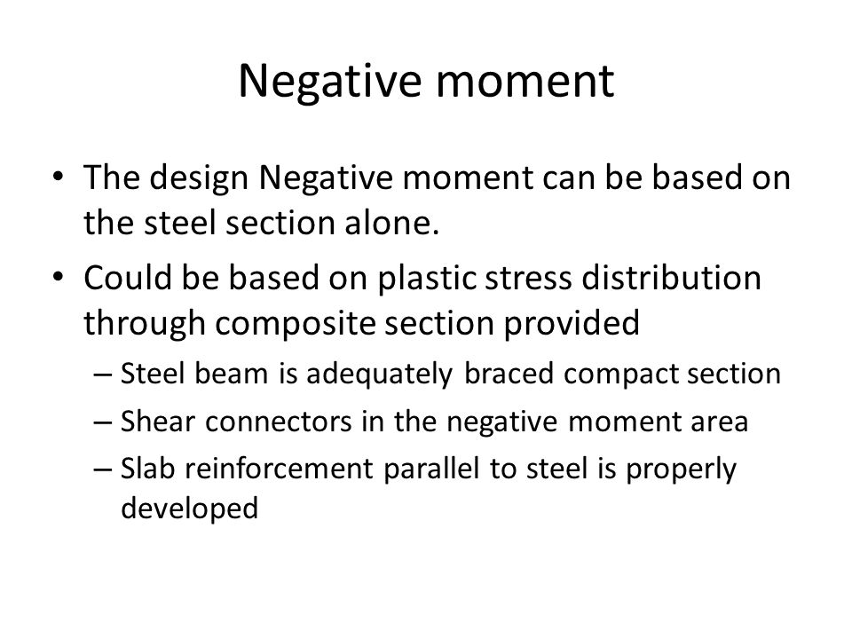 Negative moment The design Negative moment can be based on the steel section alone. Could be based on plastic stress distribution through composite se