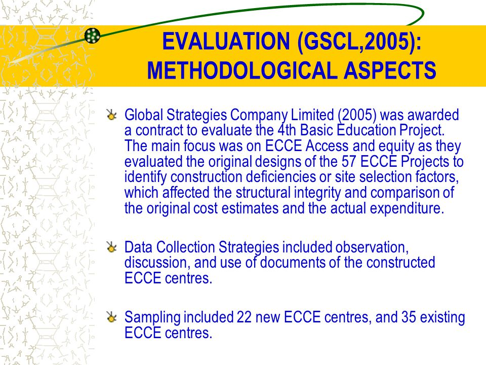 EVALUATION (GSCL,2005): METHODOLOGICAL ASPECTS Global Strategies Company Limited (2005) was awarded a contract to evaluate the 4th Basic Education Pro