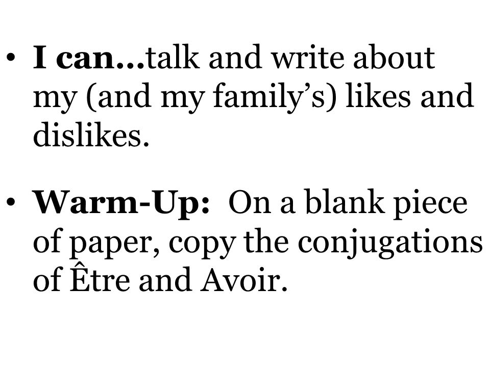 I can…talk and write about my (and my family's) likes and dislikes.