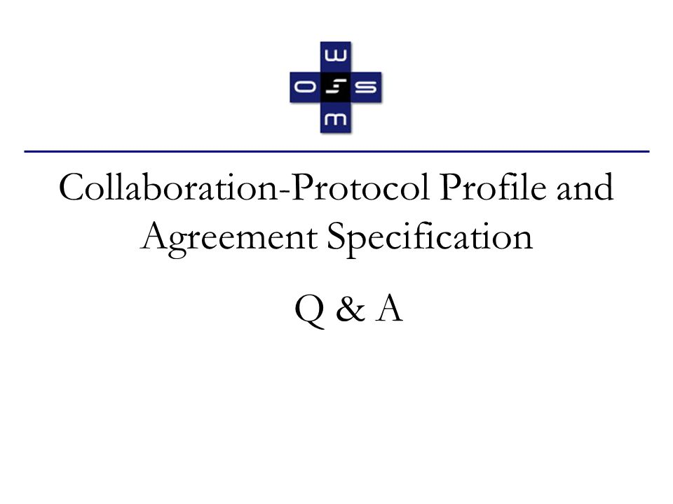 Collaboration-Protocol Profile and Agreement Specification Q & A